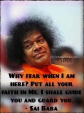 Why fear when I am here Put all your faith in Me. I shall guide you and guard you sai baba. I shall guide you and guard you sai baba